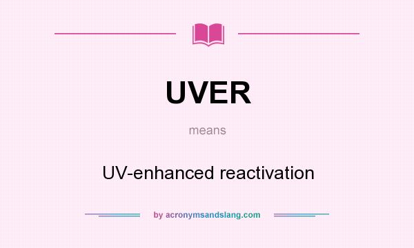 What does UVER mean? It stands for UV-enhanced reactivation