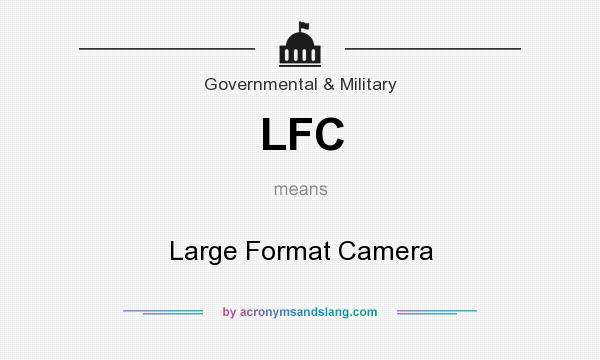 What does LFC mean? It stands for Large Format Camera