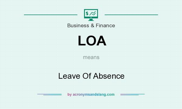 What does LOA mean? It stands for Leave Of Absence