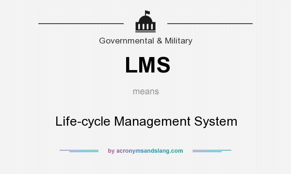 What does LMS mean? It stands for Life-cycle Management System