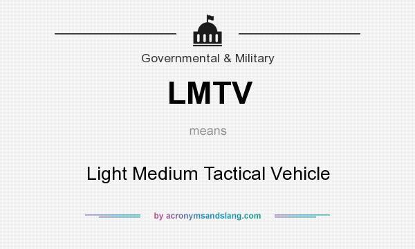 What does LMTV mean? It stands for Light Medium Tactical Vehicle