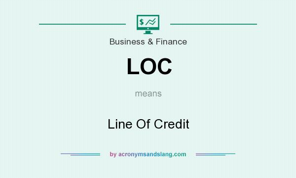 What does LOC mean? It stands for Line Of Credit