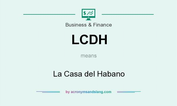 What does LCDH mean? It stands for La Casa del Habano