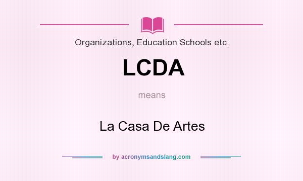 What does LCDA mean? It stands for La Casa De Artes
