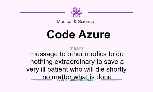 Definition Of Code Azure   Code Azure Stands For Message To Other Medics To  Do Nothing Extraordinary To Save A Very Ill Patient Who Will Die ...