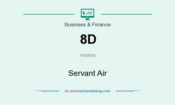 What does 8D mean? It stands for Servant Air