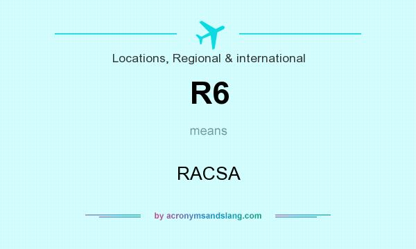 What does R6 mean? It stands for RACSA