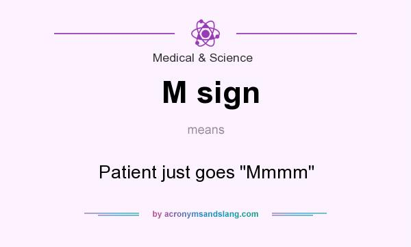 What does M sign mean? It stands for Patient just goes Mmmm