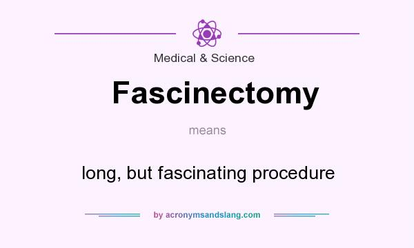 What does Fascinectomy mean? It stands for long, but fascinating procedure