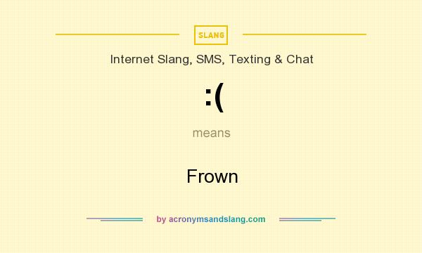 What does :( mean? It stands for Frown