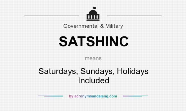 What does SATSHINC mean? It stands for Saturdays, Sundays, Holidays Included