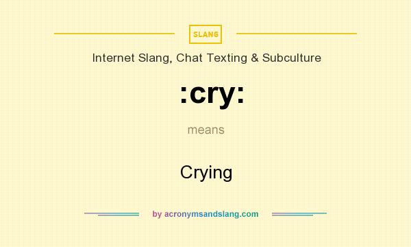 What does :cry: mean? It stands for Crying