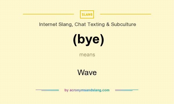 What does (bye) mean? It stands for Wave