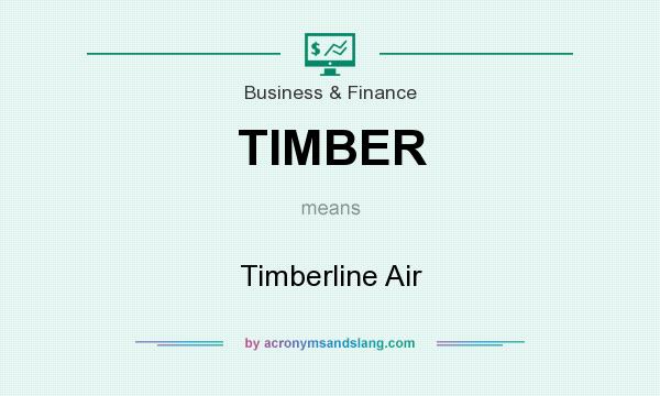 What does TIMBER mean? It stands for Timberline Air