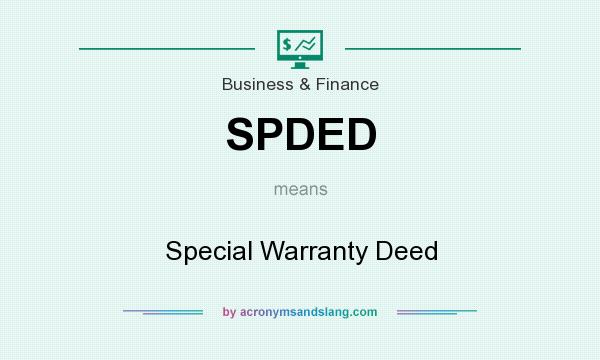 What does SPDED mean? It stands for Special Warranty Deed