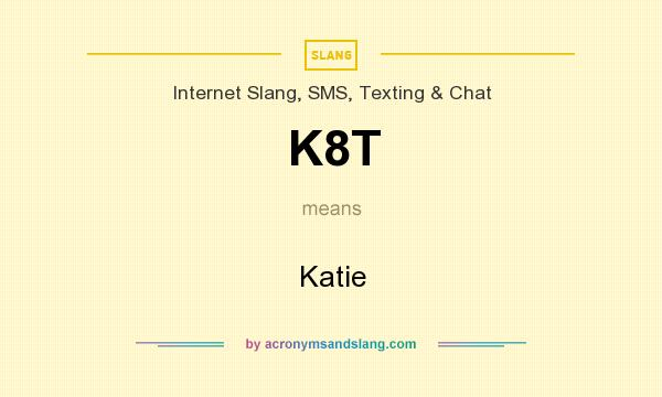 What does K8T mean? It stands for Katie