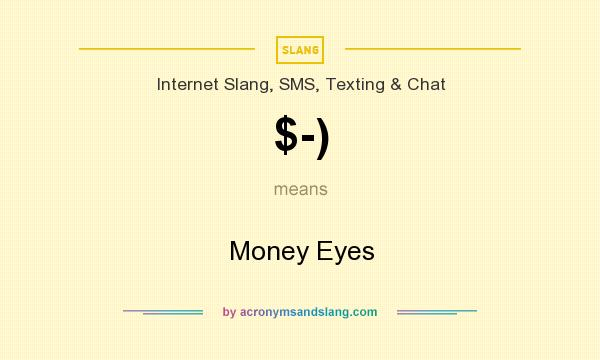 What does $-) mean? It stands for Money Eyes