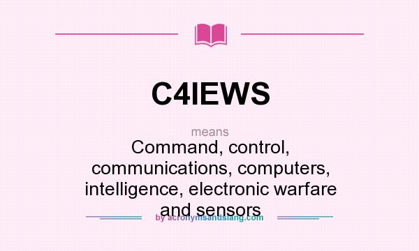 What does C4IEWS mean? It stands for Command, control, communications, computers, intelligence, electronic warfare and sensors