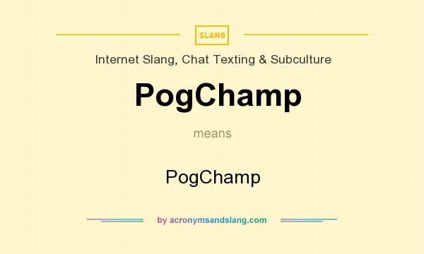 What does PogChamp mean? It stands for PogChamp