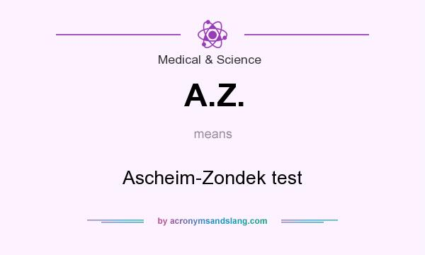 What does A.Z. mean? It stands for Ascheim-Zondek test
