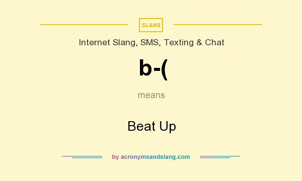 What does b-( mean? It stands for Beat Up