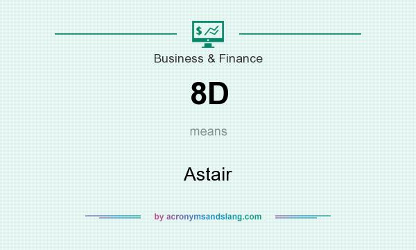 What does 8D mean? It stands for Astair