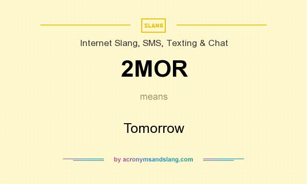 What does 2MOR mean? It stands for Tomorrow