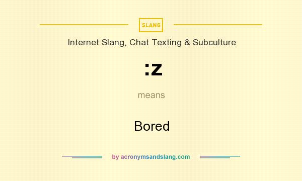 What does :z mean? It stands for Bored