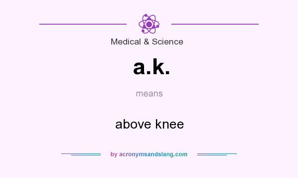 What does a.k. mean? It stands for above knee