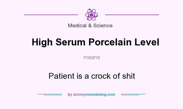 What does High Serum Porcelain Level mean? - Definition of High Serum Porcelain Level - High