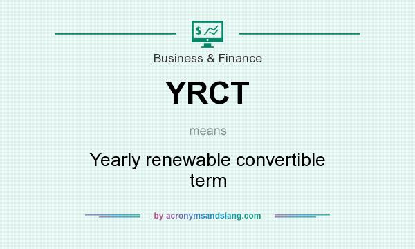 What does YRCT mean? It stands for Yearly renewable convertible term