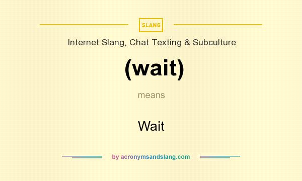 What does (wait) mean? It stands for Wait