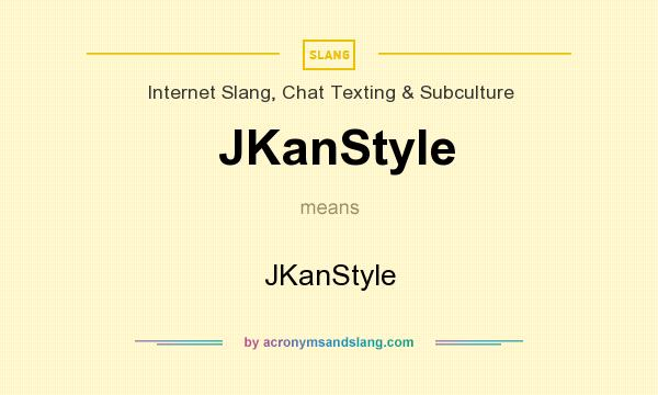 What does JKanStyle mean? It stands for JKanStyle