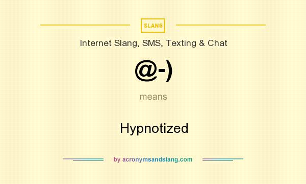 What does @-) mean? It stands for Hypnotized