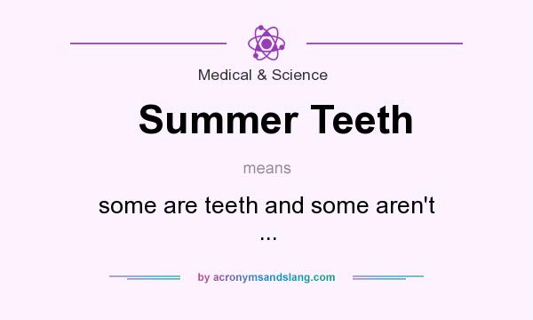 What does Summer Teeth mean? It stands for some are teeth and some aren`t ...