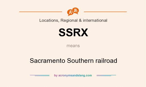 What does SSRX mean? It stands for Sacramento Southern railroad