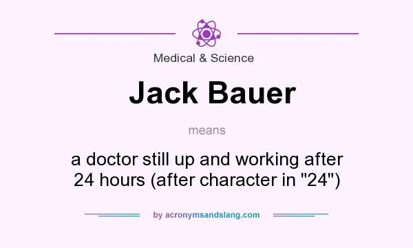 What does Jack Bauer mean? It stands for a doctor still up and working after 24 hours (after character in 24)