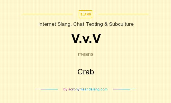 What does V.v.V mean? It stands for Crab