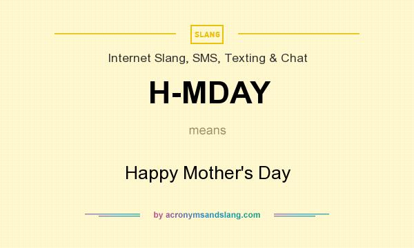 What does H-MDAY mean? It stands for Happy Mother`s Day