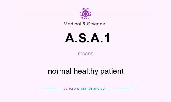 What does A.S.A.1 mean? It stands for normal healthy patient