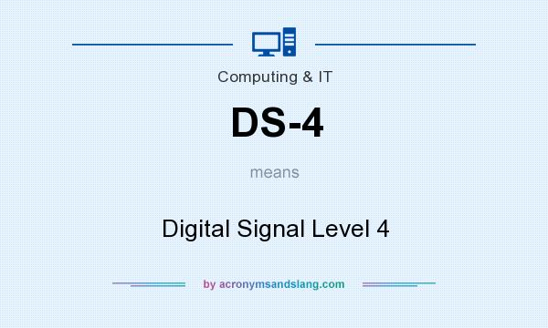 What does DS-4 mean? It stands for Digital Signal Level 4