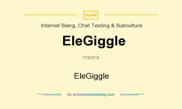 What does EleGiggle mean? It stands for EleGiggle