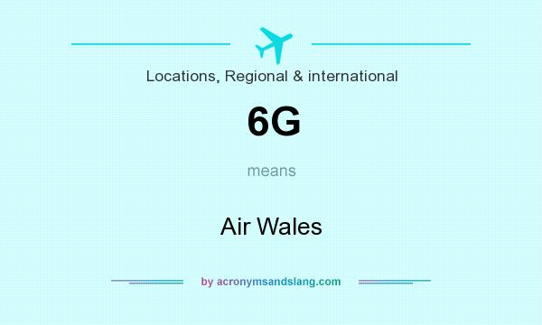 What does 6G mean? It stands for Air Wales