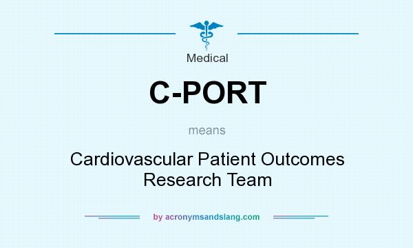 What does C-PORT mean? It stands for Cardiovascular Patient Outcomes Research Team