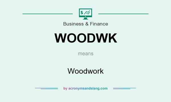 What does WOODWK mean? It stands for Woodwork