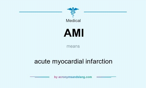 What does AMI mean? It stands for acute myocardial infarction