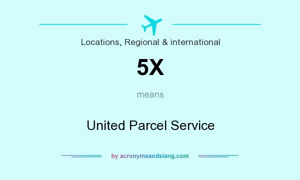 What does 5X mean? It stands for United Parcel Service