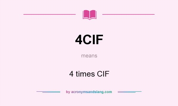 What does 4CIF mean? It stands for 4 times CIF