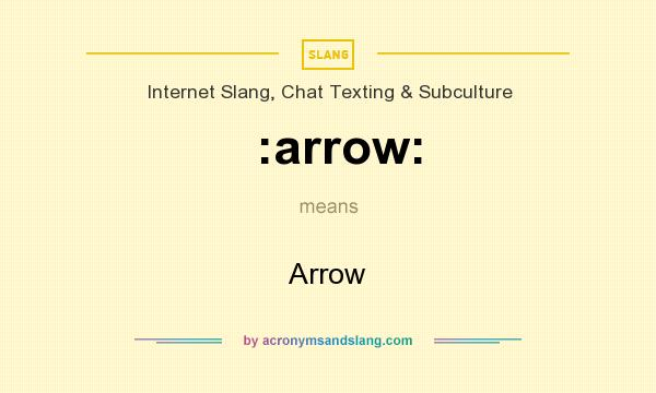 What does :arrow: mean? It stands for Arrow