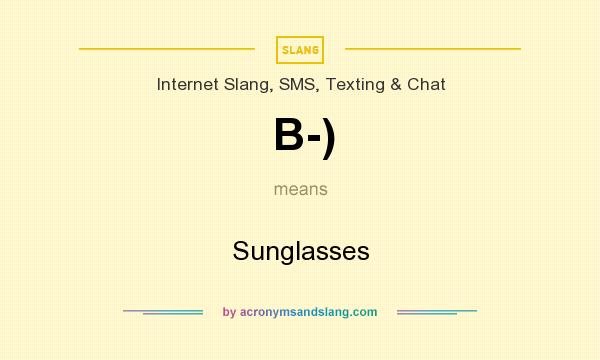What does B-) mean? It stands for Sunglasses